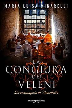 La congiura dei veleni (La compagnia di Benedetto Vol. 1) (Italian Edition) de [Maria Luisa Minarelli]