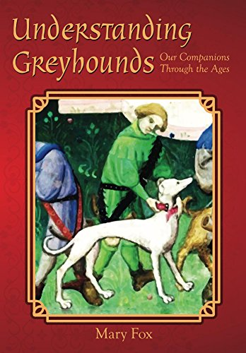 Understanding Greyhounds; Our Companions Through the Ages (English Edition)