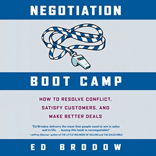 Negotiation Boot Camp     How to Resolve Conflict, Satisfy Customers, and Make Better Deals              By:                                                                                                                                 Ed Brodow                               Narrated by:                                                                                                                                 Ed Brodow                      Length: 2 hrs and 57 mins     6 ratings     Overall 3.3