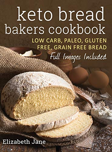Keto Bread Bakers Cookbook: Low Carb, Paleo & Gluten Free Bread, Bagels, Flat Breads, Muffins & More