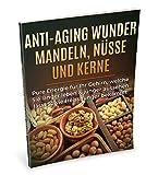 Anti-Aging Wunder Mandeln, Nüsse und Kerne: Pure Energie für Ihr Gehirn, welche Sie länger leben & jünger aussehen lässt sowie Heisshunger bekämpft (Superfood Ratgeber) (German Edition)