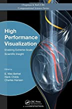 High Performance Visualization: Enabling Extreme-Scale Scientific Insight (Chapman & Hall/CRC Computational Science)