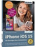 Apple iPhone mit iOS 15 - Für Einsteiger ohne Vorkenntnisse: Die verständliche Anleitung für Ihr...