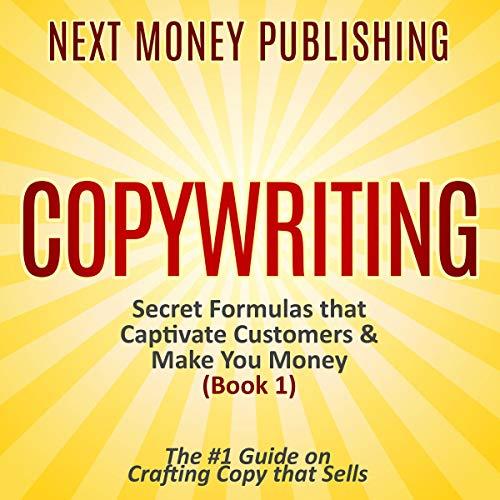 Copywriting: Secret Formulas that Captivate Customers & Make You Money audiobook cover art