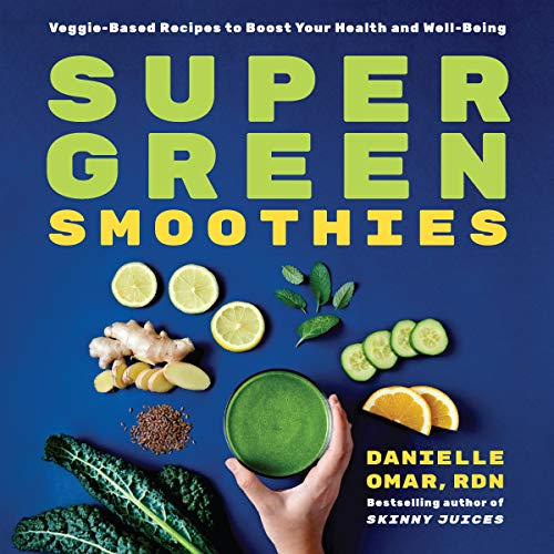 Super Green Smoothies: Veggie-Based Recipes to Boost Your Health and Well-Being