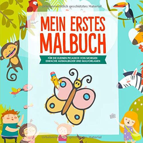 Mein erstes Malbuch: Das Kinder Malbuch für die kleinen Picassos von Morgen - Einfache Malvorlagen und Ausmalbilder für Kinder