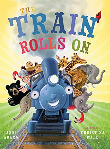 The Train Rolls On: A Rhyming Children's Book That Teaches Perseverance and Teamwork
