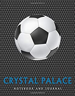 Crystal Palace: Soccer Journal / Notebook /Diary  to write in and record your thoughts.