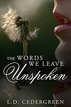 The Words We Leave Unspoken by [L.D. Cedergreen]