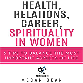 Career, Health, Relationships and Spirituality in Women: 5 Tips to Balance Most Important Aspects of Life cover art