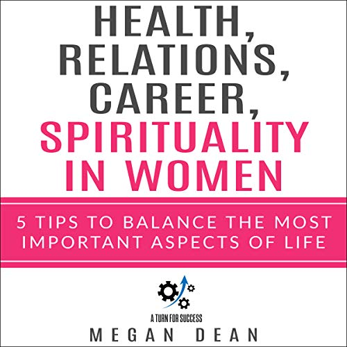 Career, Health, Relationships and Spirituality in Women: 5 Tips to Balance Most Important Aspects of Life                   Written by:                                                                                                                                 Megan Dean                               Narrated by:                                                                                                                                 Diane Lehman                      Length: 1 hr and 20 mins     Not rated yet     Overall 0.0