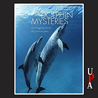 Dolphin Mysteries     Unlocking the Secrets of Communication              By:                                                                                                                                 Kathleen M. Dudzinski Ph.D.,                                                                                        Toni Frohoff Ph.D.                               Narrated by:                                                                                                                                 Kym Dakin-Neal                      Length: 6 hrs and 35 mins     6 ratings     Overall 3.5