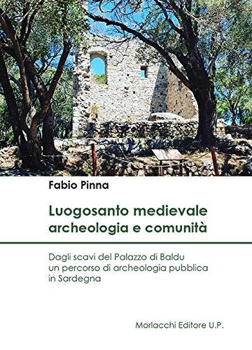 Luogosanto medievale: archeologia e comunità. Dagli scavi del Palazzo di Baldu un percorso di archeologia pubblica in Sardegna