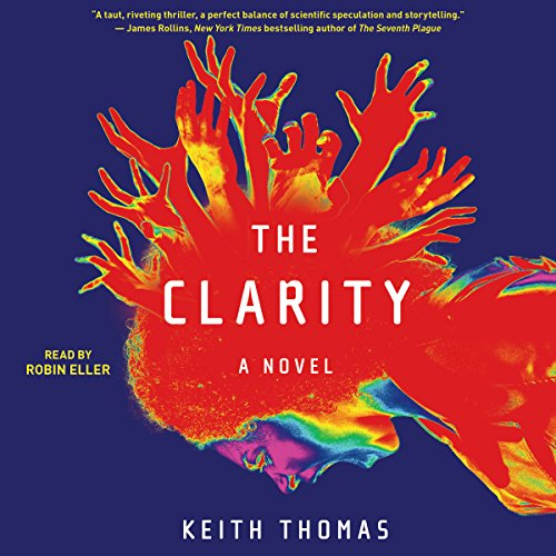 The Clarity     A Novel              By:                                                                                                                                 Keith Thomas                               Narrated by:                                                                                                                                 Robin Eller                      Length: 10 hrs and 30 mins     13 ratings     Overall 3.4