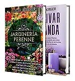 Jardinería perenne: La guía definitiva para crear un jardín perenne con flores, arbustos, hortalizas, frutas y hierbas y cómo cultivar lavanda