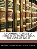 La Comédie Humaine of Honoré De Balzac - Ursula. the Vicar of Tours - Nabu Press - 06/01/2010