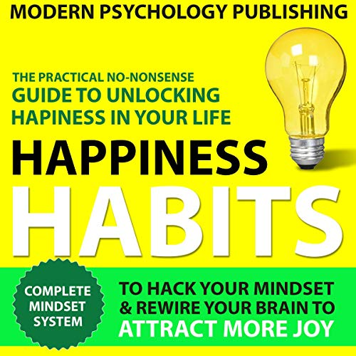 Happiness: Habits to Hack Your Mindset & Rewire Your Brain to Attract More Joy audiobook cover art