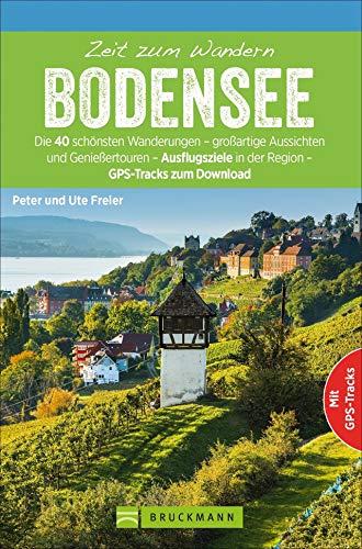 Bruckmann Wanderführer: Zeit zum Wandern Bodensee. 40 Wanderungen, Bergtouren und Ausflugsziele rund um den Bodensee. NEU 2020.