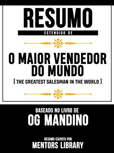 Resumo Estendido De O Maior Vendedor do Mundo (The Greatest Salesman In the World) – Baseado No Livro De Og Mandino