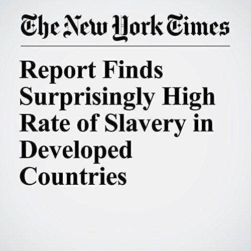 Report Finds Surprisingly High Rate of Slavery in Developed Countries copertina
