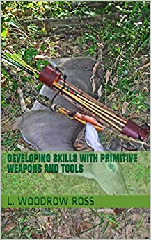 Developing Skills with Primitive Weapons and Tools by [L. Woodrow Ross]