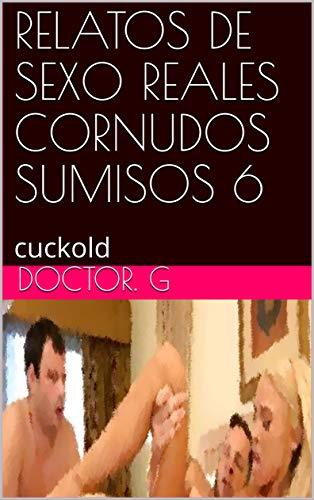 RELATOS DE SEXO REALES CORNUDOS SUMISOS 6: cuckold (010 nº 10)