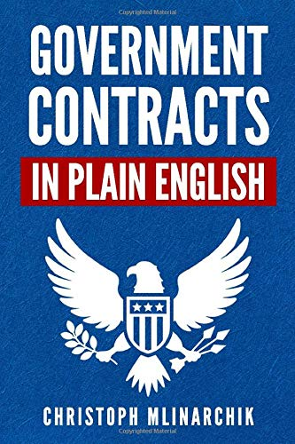 Compare Textbook Prices for Government Contracts in Plain English: What You Need to Know About the FAR Federal Acquisition Regulation, DFARS, Subcontracts, Small Business Set-Asides, GSA Schedules, Bid Protests, and More  ISBN 9781734198157 by Mlinarchik, Christoph