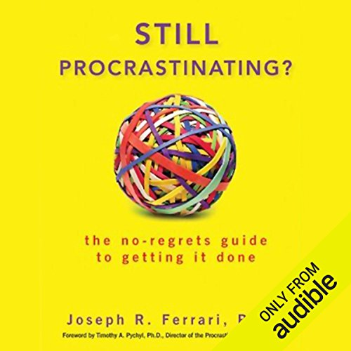 Still Procrastinating     The No Regrets Guide to Getting It Done               By:                                                                                                                                 Joseph Ferrari                               Narrated by:                                                                                                                                 Richard Ferrone,                                                                                        Joseph Ferrari                      Length: 7 hrs and 22 mins     47 ratings     Overall 3.3