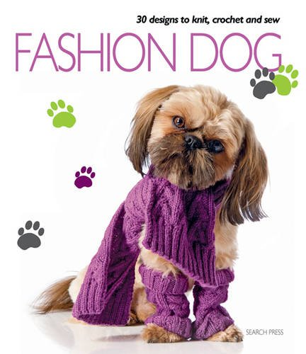 Fashion Dog: Thirty Designs to Knit, Crochet and Sew