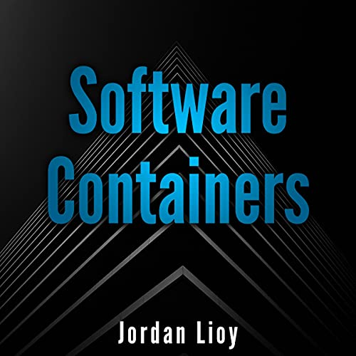 Software Containers: The Complete Guide to Virtualization Technology. Create, Use and Deploy Scalable Software with Docke...