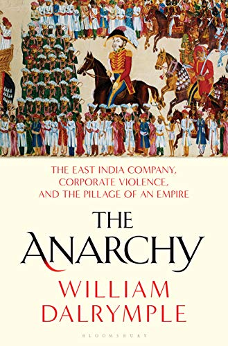 Compare Textbook Prices for The Anarchy: The East India Company, Corporate Violence, and the Pillage of an Empire Illustrated Edition ISBN 9781635573954 by Dalrymple, William