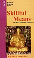 Skillful Means: The Heart of Buddhist Compassion