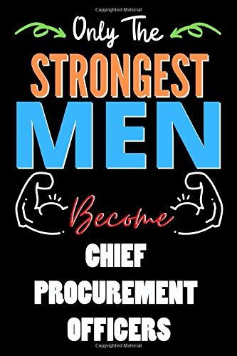Only The Strongest Man Become CHIEF PROCUREMENT OFFICERS  - Funny CHIEF PROCUREMENT OFFICERS Notebook & Journal For Fathers Day & Christmas Or ... 120 Pages, 6x9, Soft Cover, Matte Finish