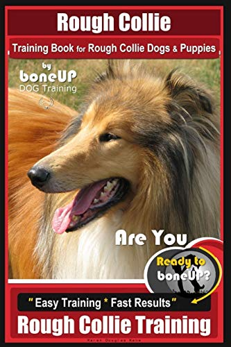 Rough Collie Training Book for Rough Collie Dogs & Puppies By BoneUP DOG Trainin: Are You Ready to Bone Up? Easy Training * Fast Results Rough Collie Training