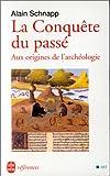 La Conquete Du Passe - Aux Origines De L'archéologie