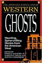 Western Ghosts: Haunting, Spine-Chilling Stories from the American West