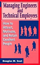 Managing Engineers and Technical Employees: How to Attract, Motivate, and Retain Excellent People: How to Attract, Motivate and Retain Excellent People (Artech House Professional Development Library)