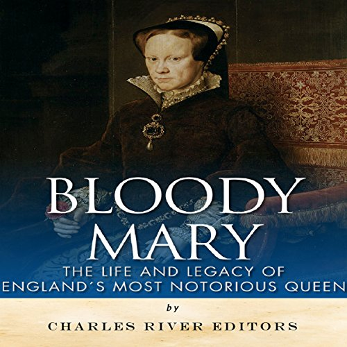 Bloody Mary: The Life and Legacy of England's Most Notorious Queen audiobook cover art