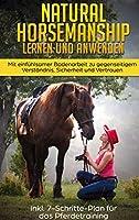 Natural Horsemanship lernen und anwenden: Mit einfuehlsamer Bodenarbeit zu gegenseitigem Verstaendnis, Sicherheit und Vertrauen - inkl. 7-Schritte-Plan fuer das Pferdetraining
