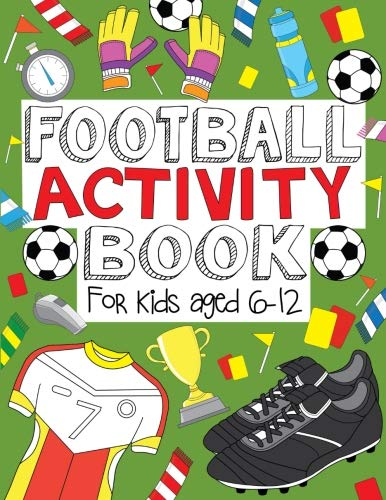 Football Activity Book: For Kids Aged 6-12 (Football Activity Books For Kids Aged 6-12)