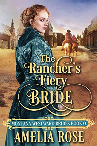 Compare Textbook Prices for The Rancher's Fiery Bride: Historical Western Mail Order Bride Romance Montana Westward Brides  ISBN 9781913591236 by Rose, Amelia