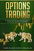 Options Trading: Beginner's Guide to Make Money with Options Trading - All the Strategies to Create an Important Income, in a Short Time