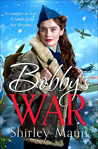Bobby's War: An uplifting WWII saga of inspirational women on the homefront by [Shirley Mann]