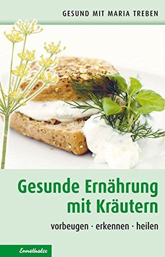 Gesunde Ernährung mit Kräutern: Vorbeugen - erkennen - heilen (Gesund mit Maria Treben)
