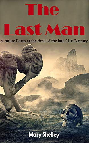 The Last Man: A future Earth at the time of the late 21st Century . (English Edition)