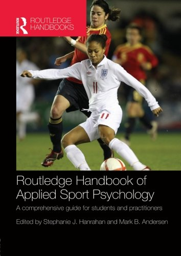Compare Textbook Prices for Routledge Handbook of Applied Sport Psychology: A Comprehensive Guide for Students and Practitioners Routledge International Handbooks 1 Edition ISBN 9780415484640 by Hanrahan, Stephanie J.,Andersen, Mark B.,Tod, David,Hodge, Ken