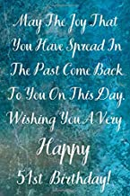 May The Joy That You Have Spread In The Past Come Back To You On This Day. Wishing You A Very Happy 51st Birthday!: May The Joy That You Have 51st ... Gift (6 x 9 - 110 Blank Lined Page