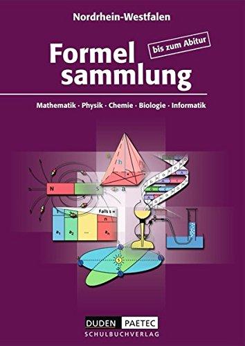 Formelsammlung bis zum Abitur - Mathematik - Physik - Astronomie - Chemie - Biologie - Informatik: Formelsammlung - Ausgabe Nordrhein-Westfalen