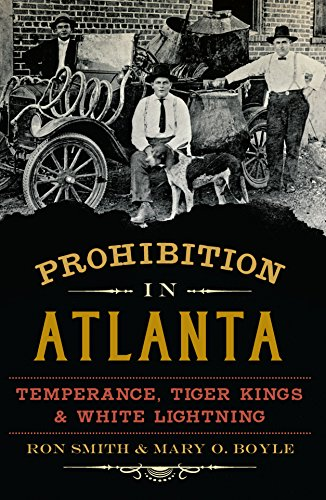 Prohibition in Atlanta: Temperance, Tiger Kings & White Lightning (American Palate) (English Edition)