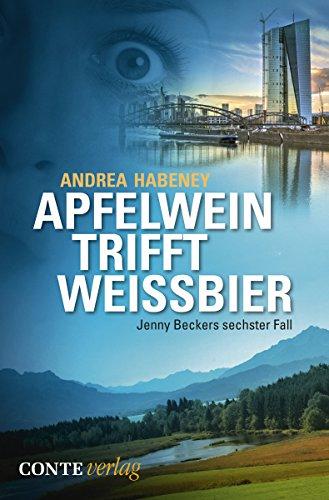 Apfelwein trifft Weissbier: Jenny Beckers sechster Fall (Jenny Becker Krimi 6)
